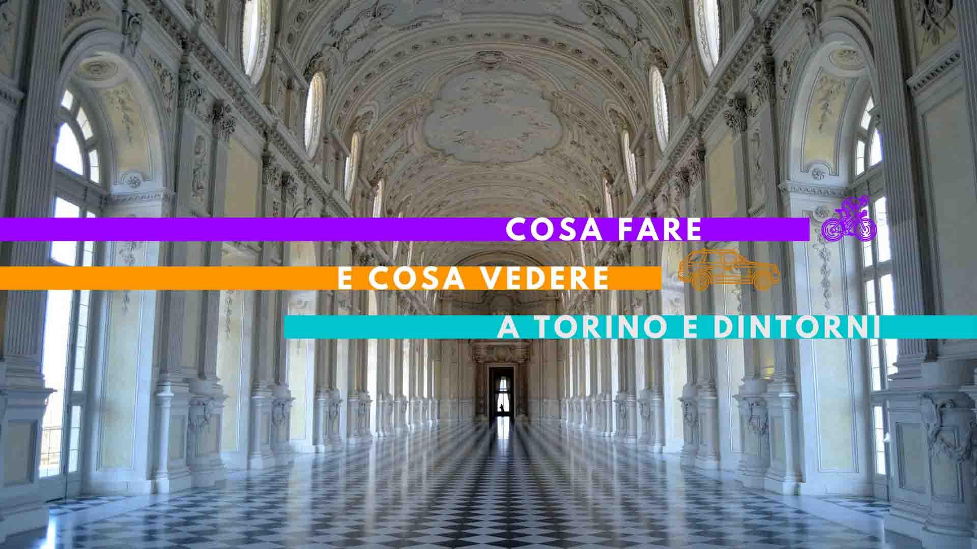 Cosa fare e cosa vedere a Torino e dintorni